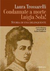 Condannate a morte Luigia Sola!